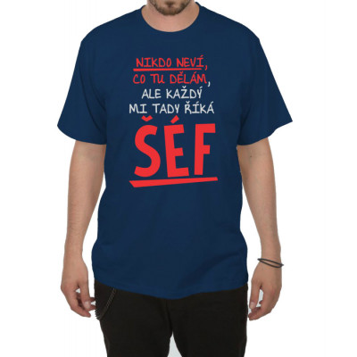 Tričko - Každý mi tady říká Šéf - tmavě modré