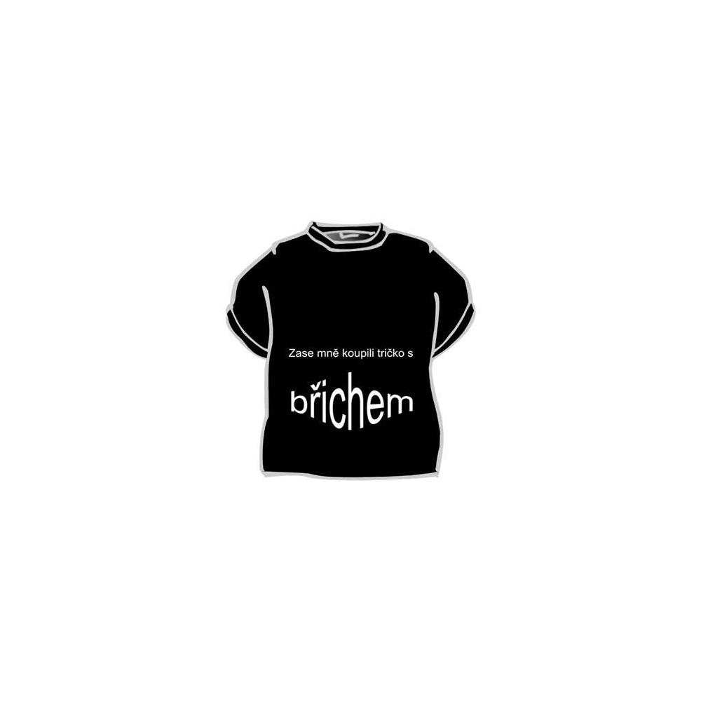 Tričko - Zase mně koupili tričko s břichem - černé
